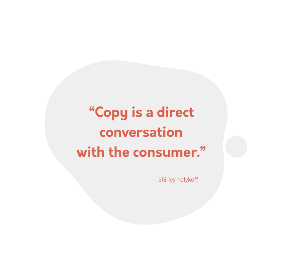 """Copy is a direct conversation with the consumer."""