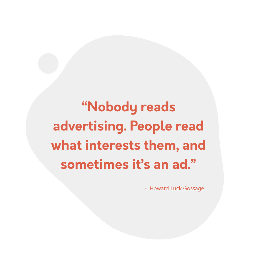 """Nobody reads advertising. People read what interests them, and sometimes it's an ad."""