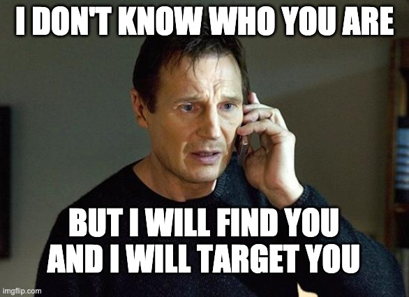 I will find you meme advertising targeting